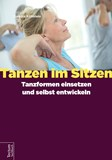 Cover: Tanzen im Sitzen - Tanzformen einsetzen und selbst entwickeln
